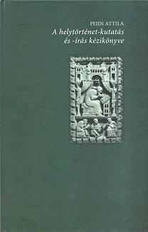 Pejin Attila: A helytörténet-kutatás és -írás kézikönyve