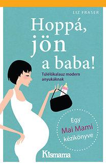 Liz Fraser: Hoppá, jön a baba! - Túlélőkalauz modern anyukáknak - Túlélőkalauz modern anyukáknak