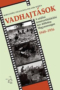 Palasik Mária; Borvendég Zsuzsanna: Vadhajtások - A sztálini természetátalakítási terv átültetése Magyarországon 1948-1956