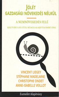 Vincent Liegey; Stéphane Madelaine; Christophe Ondet; Anne-Isabelle Veillot: Jólét gazdasági növekedés nélkül - A nemnövekedés felé - Kiáltvány a Feltétel Nélküli Alapjuttatásért (FNA)