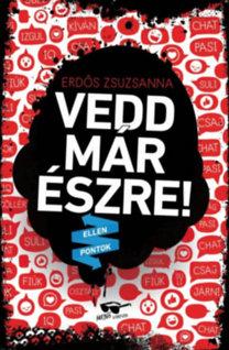 Erdős Zsuzsanna: Vedd már észre!