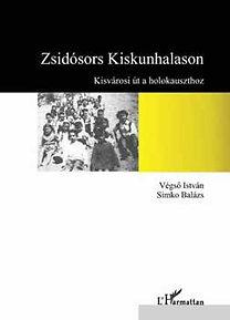 Végső István; Simko Balázs: Zsidósors Kiskunhalason – Kisvárosi út a holokauszthoz