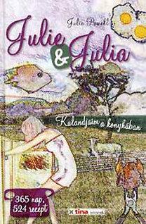 Julie Powell: Julie & Julia - Kalandjaim a konyhában - 365 nap, 524 recept