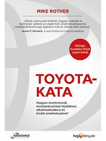 Mike Rother: Toyota-kata - Hogyan ösztönözzük munkatársainkat fejlődésre, alkalmazkodásra és kiváló eredményekre?