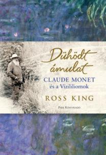 Ross King: Dühödt ámulat – Claude Monet és a Vízililiomok