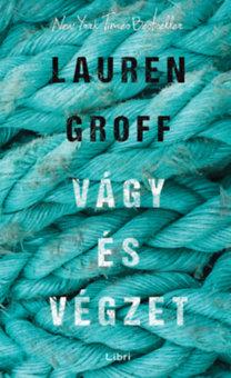 Lauren Groff: Vágy és végzet