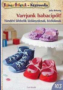 Julia Bräunig: Varrjunk babacipőt! - Tündéri lábbelik kislányoknak, kisfiúknak