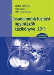 Szafkó Z.; Szirtes Gy.: Társadalombiztosítási ügyintézők kézikönyve - 2011 - PR-912/11