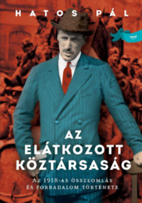 Hatos Pál: Az elátkozott köztársaság - Az 1918-as összeomlás és forradalom története