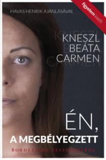 Kneszl  Beáta Carmen: Én, a megbélyegzett - Borderline testközelből