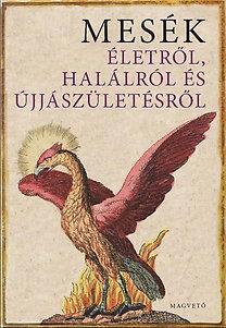 Boldizsár Ildikó (szerk.): Mesék életről, halálról és újjászületésről