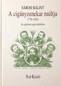 Sárosi Bálint: A cigányzenekar múltja az egykorú sajtó tükrében 1776 -1903