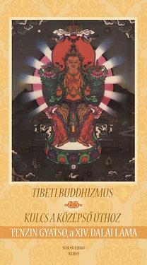 Tenzin Gyatso a XIV. Dalai Láma: Tibeti buddhizmus - Kulcs a középső úthoz - Kulcs a középső úthoz