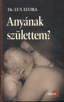 Lux Elvira: Anyának születtem?