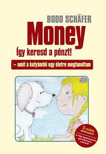Bodo Schafer: Money - így keresd a pénzt! - Amit a kutyámtól egy életre megtanultam