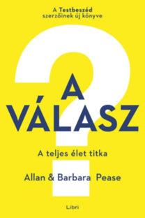 Allan Pease, Barbara Pease: A válasz - A teljes élet titka