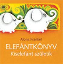 Alona Frankel: Elefántkönyv - Kiselefánt születik