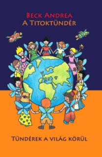 Beck Andrea: A Titoktündér - Tündérek a világ körül