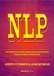 John Seymour, Joseph O'Connor: NLP - Segítség egymás és önmagunk megértéséhez - Pszichológiai gyakorlatok
