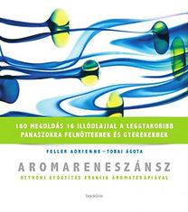 Feller Adrienne; Tobai Ágota: Aromareneszánsz - Otthoni gyógyítás francia aromaterápiával - Otthoni gyógyítás francia aromaterápiával