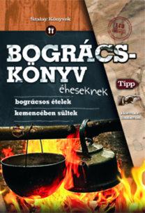Varga Sanó (Szerk.); Szabó Zsolt (összeáll.); Juhász Zsuzsanna: Bográcskönyv éheseknek