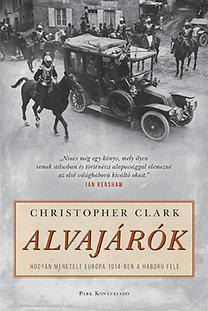 Christopher Clark: Alvajárók - Hogyan menetelt Európa 1914-ben a háború felé