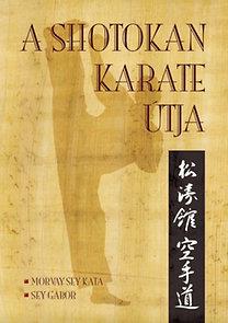 Morvay-Sey Kata Sey Gábor sen.: A shotokan karate útja