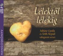Juhász Gyula, Tóth Árpád, Hegedűs D. Géza: Lélektől lélekig - Juhász Gyula és Tóth Árpád válogatott versei - Hangoskönyv
