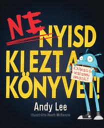 Andy Lee: Ne nyisd ki ezt a könyvet!