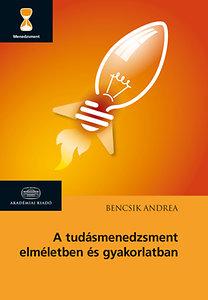 Bencsik Andrea: A tudásmenedzsment elméletben és gyakorlatban
