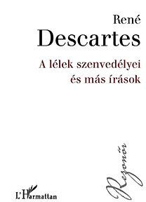 René Descartes: A lélek szenvedélyei és más írások