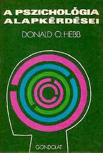 Donald O. Hebb: A pszichológia alapkérdései