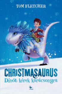 Tom Fletcher: Christmasaurus - Dínót kérek karácsonyra
