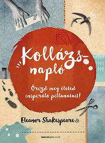 Eleanor Shakespeare: Kollázsnapló - Őrizd meg életed inspiráló pillanatait!