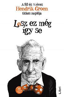 Hendrik Groen: Lesz ez még így se - A 83 és 1/4 éves Hendrik Groen titkos naplója