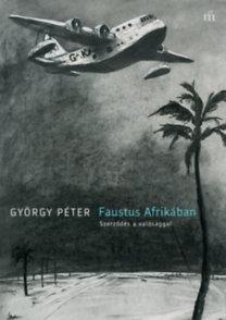 György Péter: Faustus Afrikában - Szerződés a valósággal
