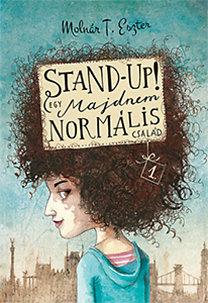 Molnár T. Eszter: Stand up! - Egy majdnem normális család 1.