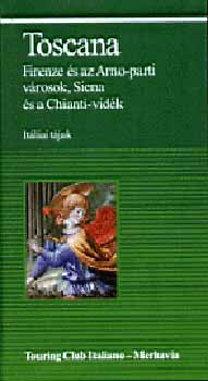 Justh Szilvia (szerk.): Toscana - Firenze és az Arno-parti városok, Siena és a Chianti-vidék - Firenze és az Arno-parti városok, Siena és a Chianti-vidék