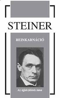 Rudolf Steiner: Reinkarnáció - Az újjászületés tana