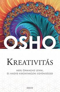 Osho: Kreativitás - Merj önmagad lenni, és hagyd kibontakozni egyéniséged