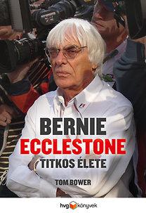 Tom Bower: Bernie Ecclestone titkos élete