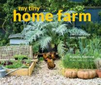 Raymond, Francine: My Tiny Home Farm - Simple ideas for small spaces