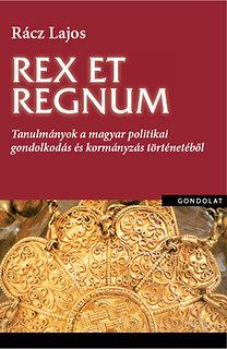 Rácz Lajos: Rex et regnum - Tanulmányok a magyar politikai gondolkodás és kormányzás történetéből