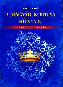 Kozsdi Tamás: A Magyar Korona könyve