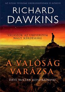 Richard Dawkins: A valóság varázsa - Válaszok az univerzum nagy kérdéseire