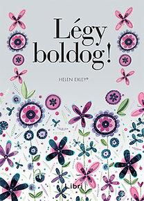 Helen Exley: Légy boldog!