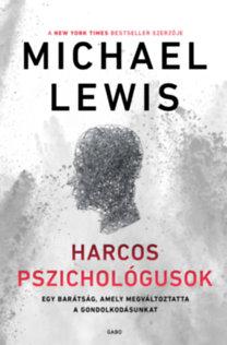 Michael Lewis: Harcos pszichológusok - Egy barátság, amely megváltoztatta a gondolkodásunkat