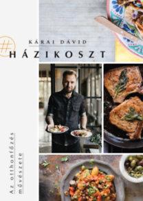 Kárai Dávid: #Házikoszt - Az otthonfőzés művészete