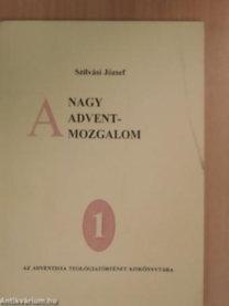 Szilvási József: A nagy Adventmozgalom -Az Adventista Teológiatörténet Kiskönyvtára 1.
