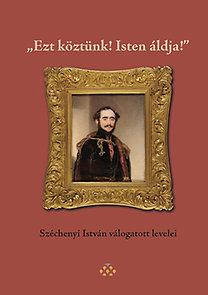 """Széchenyi István válogatott levelei - """"Ezt köztünk! Isten áldja!"""""""
